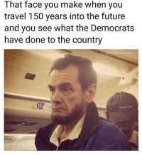 Future, Memes, and Travel: That face you make when yoiu  travel 150 years into the future  and you see what the Democrats  have done to the country  @Millennial Republicans  15