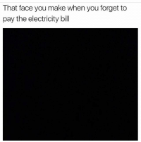 Memes, 🤖, and Electricity: That face you make when you forget to  pay the electricity bill