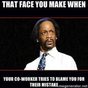 Memes, Hilarious, and Net: THAT FACE YOU MAKE WHEN  YOUR CO-WORKER TRIES TO BLAME YOU FOR  THEIR MISTAKEmegenerator.net 20 Very Hilarious Coworker Memes | SayingImages.com