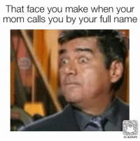 that face: That face you make when your  mom calls you by your full name  SC: BLSNAPZ