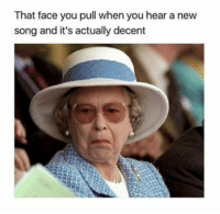Memes, New Songs, and 🤖: That face you pull when you hear a new  song and it's actually decent LOL creds: @andytreys