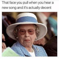 Bad, Memes, and 🤖: That face you pull when you hear a  new song and it's actually decent Not bad 😏 Go and follow @thespeckyblonde @thespeckyblonde @thespeckyblonde @thespeckyblonde