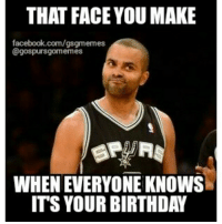 THAT FACE YOUMAKE  facebook.com/gsgmemes  @gospursgoormemes  WHENEVERYONE KNOWS  ITS YOUR BIRTHDAY Happy Birthday Tony!!! GoSpursGo RaceForSeis Spurs SpursNation