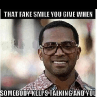 fake smile: THAT FAKE SMILE YOU GIVE WHEN  SOMEBODY KEEPSTALKING AND YOU