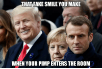 .: THAT FAKE SMILE YOU MAKE  WHEN YOUR PIMP ENTERS THE ROOM .