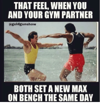 Come here you...: THAT FEEL WHEN YOU  AND YOUR GYM PARTNER  (a goldgunshow  BOTH SETA NEW MAX  ON BENCH THE SAME DAY Come here you...