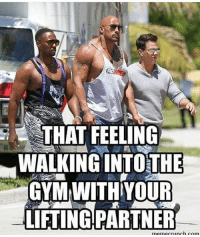 Time to kill it.: THAT FEELING  HWALKINGINTO THE  GYM WITH YOUR  LIFTINGPARTNER  meme crunch com Time to kill it.