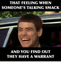 THAT FEELING WHEN  SOMEONE'S TALKING SMACK  AND YOU FIND OUT  THEY HAVE A WARRANT CopHumor CopHumorLife Humor Funny Comedy Lol Police PoliceOfficer ThinBlueLine Cop Cops LawEnforcement LawEnforcementOfficer Work Warrant Teehee