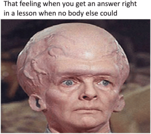 Dank, Memes, and Reddit: That feeling when you get an answer right  in a lesson when no body else could Brainiac by IThinkNaut FOLLOW 4 MORE MEMES.