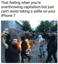 Memes, Selfie, and Capitalism: That feeling when you're  overthrowing capitalism but just  can't resist taking a selfie on your  iPhone7