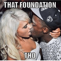 Interracial relationship problems funny lol haha wrong meme: THAT FOUNDATION  THO Interracial relationship problems funny lol haha wrong meme