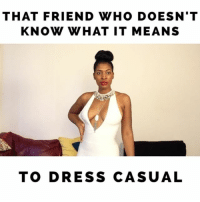 Just being silly. Tag a friend like this @missjaydmv feat. @thee_awill and @cristalbubblin supportwomenincomedy missjaydmv: THAT FRIEND WHO DOESN'T  KNOW WHAT IT MEANS  TO DRESS CASUAL Just being silly. Tag a friend like this @missjaydmv feat. @thee_awill and @cristalbubblin supportwomenincomedy missjaydmv