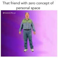 Memes, 🤖, and Dat: That friend with zero concept of  personal space  @HAAA Official Tag dat homie 😂😂 FOLLOW US➡️ @so.mexican Via: @haaaofficial
