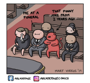That inappropriate moment: THAT FUNNY  JOKE FROM  2 YEARS AGO  ME AT A  FUNERAL  MART VIRKUS '1  fARCADERAGE OARCADERAGECOMICS That inappropriate moment