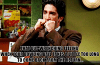 Bowling, Ball, and Feeling: THAT GUT-WRENCHING FEELING  WHENYOUR BOWLING BALL TAKESA LITTLE TOO LONG  TO COME BACKFROM THERETURN