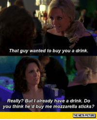 """Tumblr, Blog, and Game: That guy wanted to buy you a drink.  Really? But I already have a drink. Do  you think he'd buy me mozzarella sticks?  THE META PICTURE <p><a href=""""http://srsfunny.net/post/154738440756/tina-feys-flirting-game"""" class=""""tumblr_blog"""">srsfunny</a>:</p>  <blockquote><p>Tina Fey's Flirting Game</p></blockquote>"""