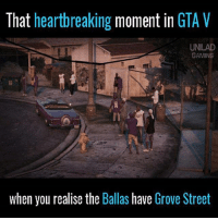 😢😢😢: That heartbreaking moment in GTA V  UNILAD  GAMING  when you realise the Ballas have Grove Street 😢😢😢