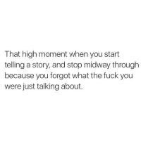 Happens all the time 🙈: That high moment when you start  telling a story, and stop midway through  because you forgot what the fuck you  were just talking about. Happens all the time 🙈