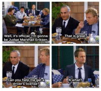 Memes, 🤖, and Himym: That is areat  Well, it's official U'm gonna  be Judge Marshall Eriksen  Can you helDrne geta  driver's license?  Awhat? Who remembers this 😂 #HIMYM https://t.co/CkN0iM2RbB
