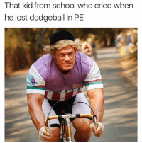 Dodgeball, Memes, and School: That kid from school who cried when  he lost dodgeball in PE  Fe I'm dying😂😂 • Follow @streetposts For More!😂