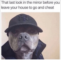 Funny, House, and Mirror: That last look in the mirror before you  leave your house to go and cheat Yeeeeet playa gotta play