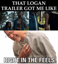 THAT LOGAN  TRAILER GOT ME LIKE  ALL THINGS DC AND MARVEL  RIGHT IN THE FEELS
