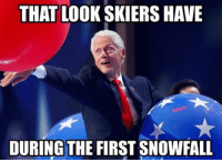 Bill is to balloons as skiers are to snow ☃ billclinton balloons dnc skier snow meme: THAT LOO  SKIERSHAVE  DURING THE FIRST SNOWFALL Bill is to balloons as skiers are to snow ☃ billclinton balloons dnc skier snow meme