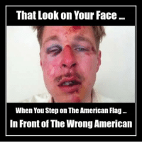 Memes, American, and American Flag: That Look on Your Face...  When You Step on The American Flag  In Front of The Wrong American banjo strings