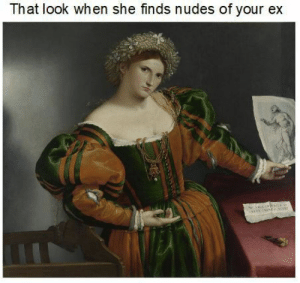 Nudes, Desk, and Discover: That look when she finds nudes of your ex Prithee, explain what I dost discover in your desk