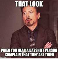 Memes, 🤖, and Personal: THAT LOOK  WHEN YOU HEARIA DAYSHIFT PERSON  COMPLAIN THATTHEYARETIRED  gflip.com