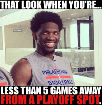 Memes, 🤖, and Playoffs: THAT LOOK WHEN YOURE...  ONBAMEMES  LESS THAN 5 GAMES AWAY  FROM A PLAYOFF SPOT Will they make it? SixersNation joelembiid philadelphia76ers nbamemes