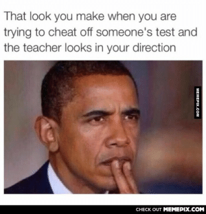 Exams…omg-humor.tumblr.com: That look you make when you are  trying to cheat off someone's test and  the teacher looks in your direction  CНECK OUT MЕМЕРIХ.COM  МЕМЕРIХ.сом Exams…omg-humor.tumblr.com