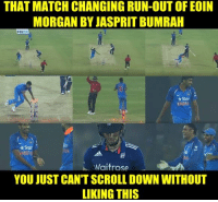 Memes, 🤖, and Sars: THAT MATCH CHANGING RUN-OUTOFEOIN  MORGAN BY JASPRITBUMRAH  Paytm  Star  *Sar  Waitrose  YOU JUST CANTSCROLL DOWN WITHOUT  LIKING THIS