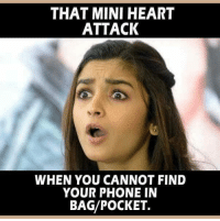 Memes, Phone, and Heart: THAT MINI HEART  ATTACK  WHEN YOU CANNOT FIND  YOUR PHONE IN  BAG/POCKET.