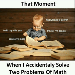 Tumblr, Genius, and Http: That Moment  Knowledge is power  I will top this year  I think i'm genius  I can solve more  When I Accidentaly Solve  Two Problems Of Mathh Follow us @studentlifeproblems