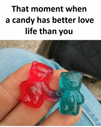Twitter: BLB247 Snapchat : BELIKEBRO.COM belikebro sarcasm meme Follow @be.like.bro: That moment when  a candy has better love  life than you Twitter: BLB247 Snapchat : BELIKEBRO.COM belikebro sarcasm meme Follow @be.like.bro