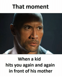 Mother, You Again, and Kid: That moment  When a kid  hits you again and again  in front of his mother