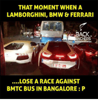 BMTC _/\_: THAT MOMENT WHEN A  LAMBORGHINI, BMW & FERRARI  BACK  ENCHERS  f THEBACKBENCHERSOFFICIAL  ....LOSE A RACE AGAINST  BMTC BUS IN BANGALORE P BMTC _/\_