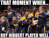 Nba, Nationals, and Roy Hibbert: THAT MOMENT WHEN  NBAMEMES  ROY HIBBERT PLAYED WELL Roy Hibbert with 28 Points & 9 Rebounds for Pacers Nation TONIGHT! Credit: Ben Fredrickson
