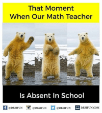 Be Like, Meme, and Memes: That Moment  When Our Math Teacher  Is Absent In School  K @DESIFUN 1可@DESIFUN  @DESIFUNDEIFUN  @DESIFUN-DESIFUN.COM Twitter: BLB247 Snapchat : BELIKEBRO.COM belikebro sarcasm meme Follow @be.like.bro
