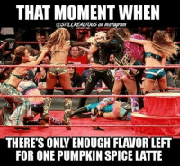 This week's episode of Still Real Radio is up. link is in my bio baybay! wwe memes jokes wwememes wrestling raw sdlive funny food njpw roh love laugh breakfast pumpkinspice girls girlpower girlproblems emma bayley sashabanks niajax mickiejames aliciafox danabrooke: THAT MOMENT WHEN  @STILLREALTOUS an Insiagram  FOR ONE PUMPKIN SPICE LATTE This week's episode of Still Real Radio is up. link is in my bio baybay! wwe memes jokes wwememes wrestling raw sdlive funny food njpw roh love laugh breakfast pumpkinspice girls girlpower girlproblems emma bayley sashabanks niajax mickiejames aliciafox danabrooke