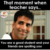 Friends, Good, and Indianpeoplefacebook: That moment when  teacher says.  LA GHING  You are a good student and your  friends are spoiling you Bas yehi baki hai!!!