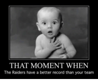 Well, didn't see that coming Credit: Charley Chapoose | LIKE NFL Memes  #Raider Nation: THAT MOMENT WHEN  The Raiders have a better record than your team Well, didn't see that coming Credit: Charley Chapoose | LIKE NFL Memes  #Raider Nation