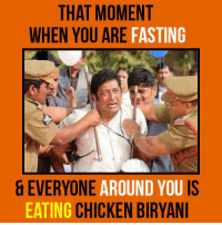 Memes, 🤖, and Biryani: THAT MOMENT  WHEN YOU ARE  FASTING  EVERYONE  AROUND YOU IS  EATING  CHICKEN BIRYANI