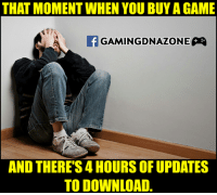 Memes, 🤖, and Download: THAT MOMENT WHEN YOU BUYA GAME  GAMINGDNAZONIE  AND THERE S4 HOURS OF UPDATES  TO DOWNLOAD :'(