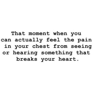 https://iglovequotes.net/: That moment when you  can actually feel the pain  in your chest from seeing  or hearing something that  breaks your heart https://iglovequotes.net/