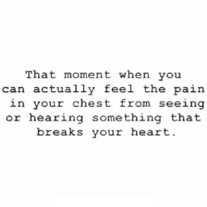 https://iglovequotes.net/: That moment when you  can actually feel the pain  in your chest from seeing  or hearing something that  breaks your heart. https://iglovequotes.net/
