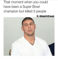 Friends, Funny, and Memes: That moment when you could  have been a Super Bowl  champion but killed 3 people like if you understand and think it's funny 😂 tag all your friends👫 new gf tomorrow ❤️