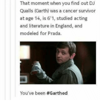 Garth 😍😍-owner supernatural deanwinchester samwinchester brothers castiel destiel jensenackles jaredpadalecki mishacollins cockles brotp j2: That moment when you find out DJ  Qualls (Garth) was a cancer survivor  at age 14, is 6'1, studied acting  and literature in England, and  modeled for Prada.  You've been Garth 😍😍-owner supernatural deanwinchester samwinchester brothers castiel destiel jensenackles jaredpadalecki mishacollins cockles brotp j2