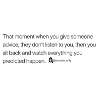Advice, Funny, and Memes: That moment when you give someone  advice, they don't listen to you, then you  sit back and watch everything you  happen. A@sarcasm_only SarcasmOnly